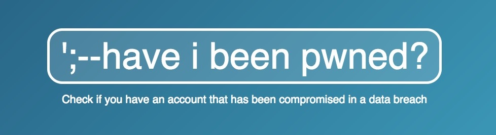 Have I been Pwned? Check if you have an account that has been compromised in a data breach